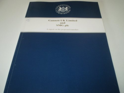 9780101578226: Gannett UK Limited and SMG Plc: A Report on the Proposed Transfers: Transfer of Three Scottish Newspapers -