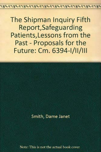 9780101639422: The Shipman Inquiry Fifth Report,Safeguarding Patients,Lessons from the Past - Proposals for the Future: Cm. 6394-I/II/III