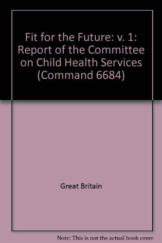 9780101668408: Fit for the Future: v. 1: Report of the Committee on Child Health Services (Command 6684)