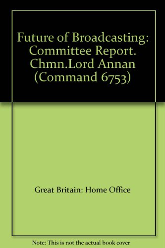 9780101675307: Future of Broadcasting: Committee Report. Chmn.Lord Annan (Command 6753)