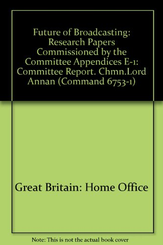 9780101675314: Future of Broadcasting: Committee Report. Chmn.Lord Annan: Research Papers Commissioned by the Committee Appendices E-1 (Command 6753-1)