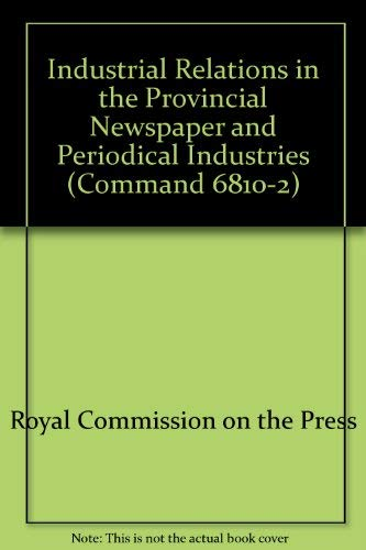 9780101681025: Industrial Relations in the Provincial Newspaper and Periodical Industries (Command 6810-2)