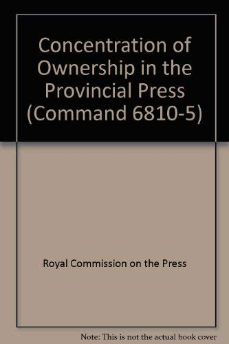 9780101681056: Concentration of Ownership in the Provincial Press (Command 6810-5)