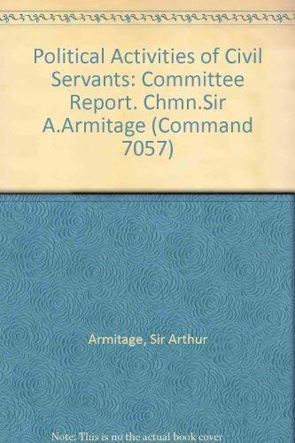 9780101705707: Political Activities of Civil Servants: Committee Report. Chmn.Sir A.Armitage (Command 7057)