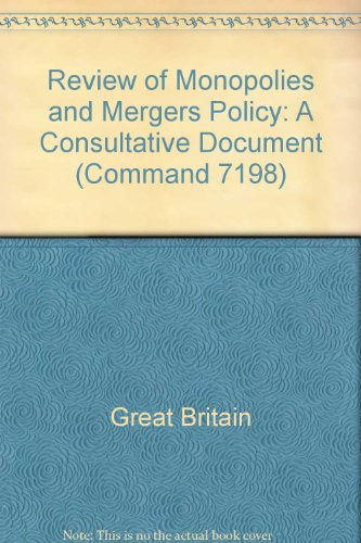 Review of Monopolies and Mergers Policy: A Consultative Document (Command 7198) (0101719809) by GREAT BRITAIN