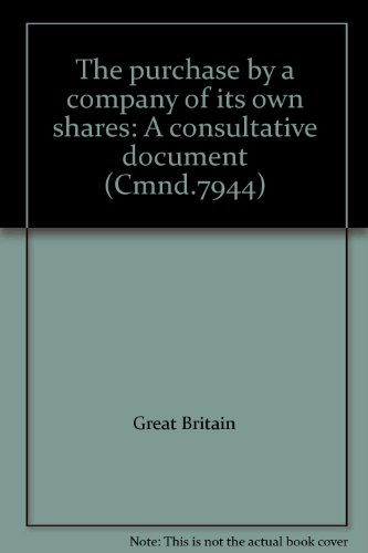 9780101794404: The purchase by a company of its own shares: A consultative document (Cmnd.7944)