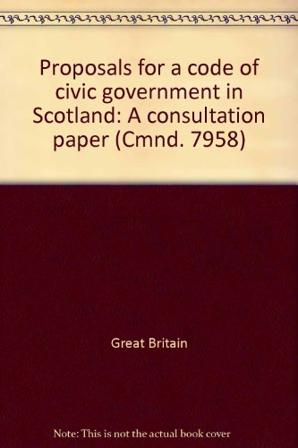 9780101795807: Proposals for a code of civic government in Scotland: A consultation paper (Cmnd. 7958)
