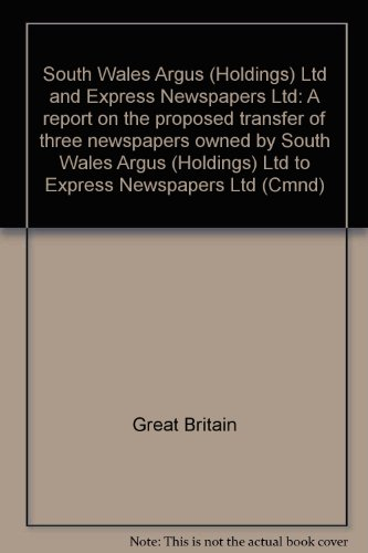 9780101838504: South Wales Argus (Holdings) Ltd and Express Newspapers Ltd: A report on the proposed transfer of three newspapers owned by South Wales Argus (Holdings) Ltd to Express Newspapers Ltd (Cmnd)