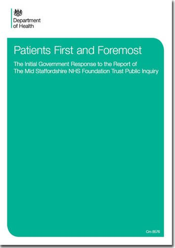 9780101857628: Patients First and Foremost: the Initial Government Response to the Report of the Mid Staffordshire NHS Foundation Trust Public Inquiry (Cm.)