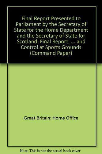 9780101971003: Final Report Presented to Parliament by the Secretary of State for the Home Department and the Secretary of State for Scotland: Final Report: ... and Control at Sports Grounds (Command Paper)