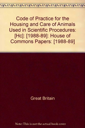 9780102107890: Code of Practice for the Housing and Care of Animals Used in Scientific Procedures: [Hc]: [1988-89]: House of Commons Papers: [1988-89]