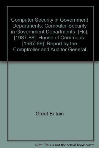 9780102111880: Computer Security in Government Departments: Computer Security in Government Departments: [Hc]: [1987-88]: House of Commons: [1987-88]: Report by the Comptroller and Auditor General
