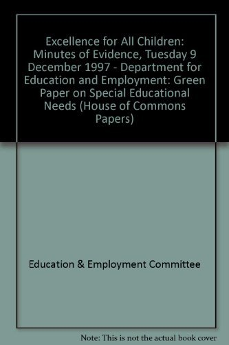 9780102122985: Excellence for All Children: Minutes of Evidence, Tuesday 9 December 1997 - Department for Education and Employment: Green Paper on Special Educational Needs (House of Commons Papers)
