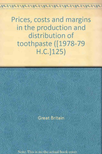 9780102125795: Prices, costs and margins in the production and distribution of toothpaste ([1978-79 H.C.]125)