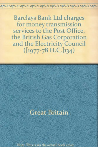 9780102134780: Barclays Bank Ltd charges for money transmission services to the Post Office, the British Gas Corporation and the Electricity Council ([1977-78 H.C.]134)