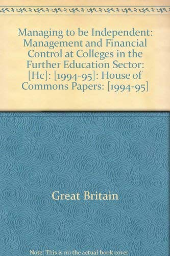 9780102179958: Managing to be Independent: Management and Financial Control at Colleges in the Further Education Sector: [Hc]: [1994-95]: House of Commons Papers: [1994-95]
