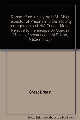 9780102203844: Report of an Inquiry by HM Chief Inspector of Prisons into the Security Arrangements at HM Prison, Maze Relative to the Escape on Sunday Sept. 25, ... at HM Prison, Maze (House of Commons)