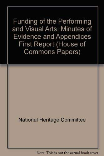 9780102220964: Funding of the Performing and Visual Arts: Minutes of Evidence and Appendices First Report (House of Commons Papers)