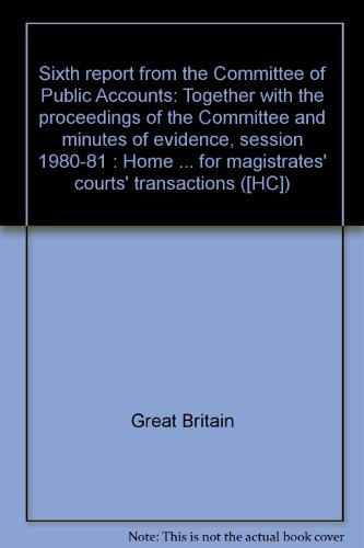 9780102226812: Sixth report from the Committee of Public Accounts: Together with the proceedings of the Committee and minutes of evidence, session 1980-81 : Home Office ... for magistrates' courts' transactions ([HC])