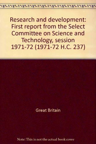 9780102237726: Research and development: First report from the Select Committee on Science and Technology, session 1971-72 ([Reports and papers - House of Commons] ; 237)