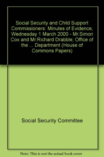 9780102245004: Social Security and Child Support Commissioners: Minutes of Evidence, Wednesday 1 March 2000 - Mr.Simon Cox and Mr.Richard Drabble; Office of the ... Department (House of Commons Papers)