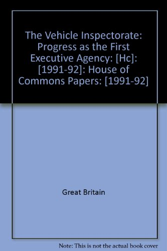 9780102249927: The Vehicle Inspectorate: Progress as the First Executive Agency: [Hc]: [1991-92]: House of Commons Papers: [1991-92]