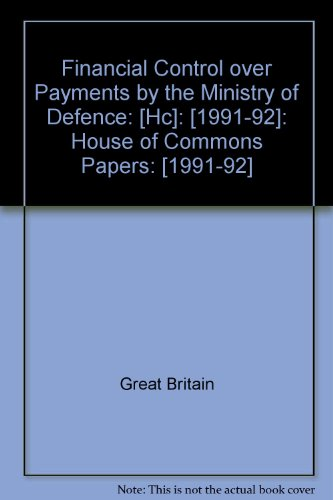 9780102250923: Financial Control over Payments by the Ministry of Defence: [Hc]: [1991-92]: House of Commons Papers: [1991-92]