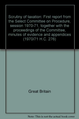 9780102276718: Scrutiny of taxation: first report from the Select Committee on Procedure, session 1970-71,