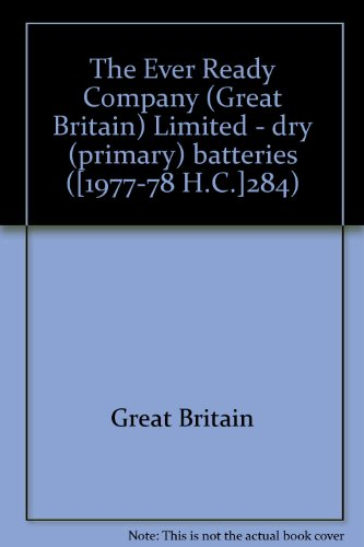 9780102284782: The Ever Ready Company (Great Britain) Limited - dry (primary) batteries ([1977-78 H.C.]284)