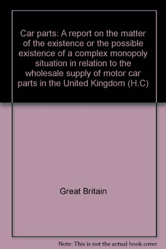 9780102318821: Car parts: A report on the matter of the existence or the possible existence of a complex monopoly situation in relation to the wholesale supply of motor car parts in the United Kingdom (H.C)
