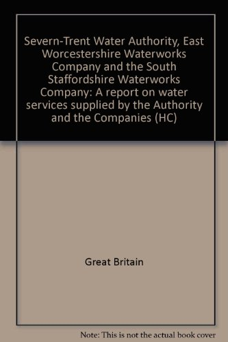 9780102339819: Severn-Trent Water Authority, East Worcestershire Waterworks Company and the South Staffordshire Waterworks Company: A report on water services supplied by the Authority and the Companies (HC)
