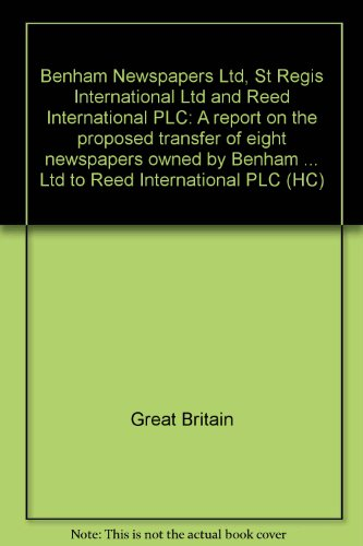 9780102402827: Benham Newspapers Ltd, St Regis International Ltd and Reed International PLC: A report on the proposed transfer of eight newspapers owned by Benham Newspapers ... Ltd to Reed International PLC (HC)