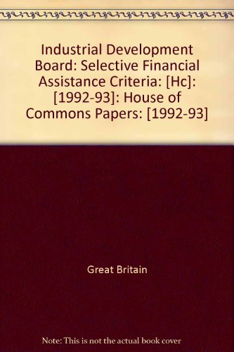 9780102418934: Industrial Development Board: Selective Financial Assistance Criteria: [Hc]: [1992-93]: House of Commons Papers: [1992-93]