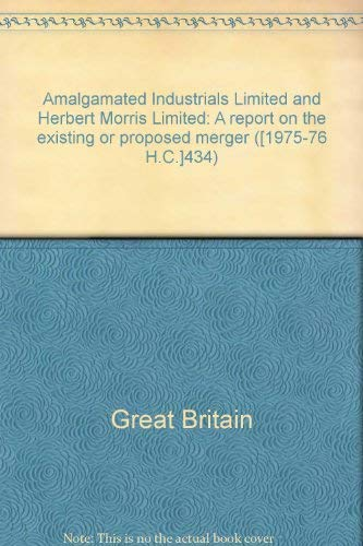9780102434767: Amalgamated Industrials Limited and Herbert Morris Limited: A report on the existing or proposed merger