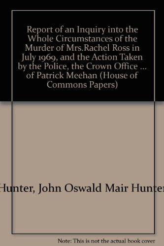 9780102444827: Report of an Inquiry into the Whole Circumstances of the Murder of Mrs.Rachel Ross in July 1969, and the Action Taken by the Police, the Crown Office and ... of Patrick Meehan (House of Commons Papers)