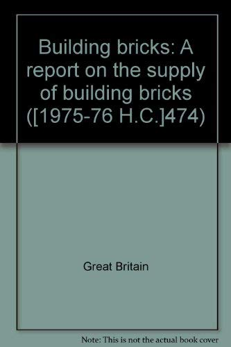 9780102474763: Building bricks: A report on the supply of building bricks ([Reports and papers - House of Commons] ; 474)
