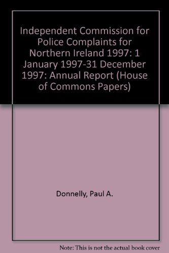 9780102506983: Independent Commission for Police Complaints for Northern Ireland 1997: 1 January 1997-31 December 1997: Annual Report (House of Commons Papers)