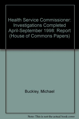 9780102525991: Health Service Commissioner: Investigations Completed April-September 1998: Report (House of Commons Papers)