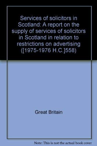 9780102558760: Services of solicitors in Scotland: A report on the supply of services of solicitors in Scotland in relation to restrictions on advertising ([Reports and papers - House of Commons] ; 558)