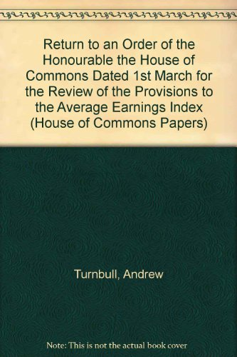 9780102616996: Return to an Order of the Honourable the House of Commons Dated 1st March for the Review of the Provisions to the Average Earnings Index (House of Commons Papers)