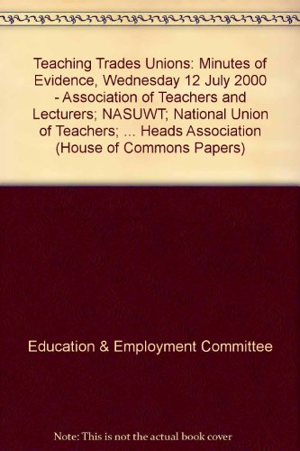 9780102617009: Teaching Trades Unions: Minutes of Evidence, Wednesday 12 July 2000 - Association of Teachers and Lecturers; NASUWT; National Union of Teachers; ... Heads Association (House of Commons Papers)