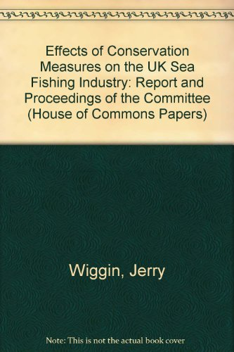 9780102620931: Effects of Conservation Measures on the UK Sea Fishing Industry: Report and Proceedings of the Committee (House of Commons Papers)