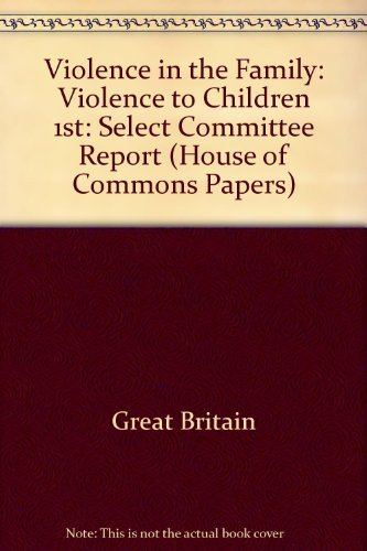9780102866773: Violence in the Family: Violence to Children 1st: Select Committee Report (House of Commons Papers)