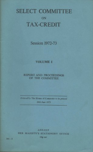 9780102873733: Select Committee on Tax-credit, session 1972-73, report and proceedings of the Committee (1972-73 H.C. 341-1)