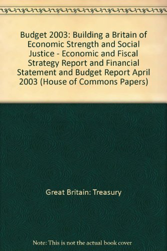 9780102921335: Budget 2003: Building a Britain of Economic Strength and Social Justice - Economic and Fiscal Strategy Report and Financial Statement and Budget Report April 2003 (House of Commons Papers)