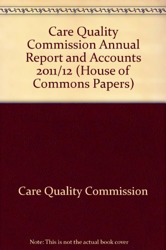 9780102980196: Care Quality Commission Annual Report and Accounts 2011/12 (House of Commons Papers)