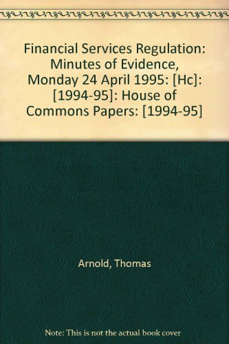 9780102984958: Financial Services Regulation: Minutes of Evidence, Monday 24 April 1995: [Hc]: [1994-95]: House of Commons Papers: [1994-95]