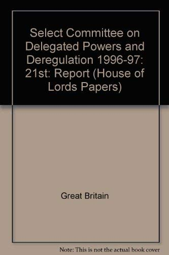 9780104070970: Select Committee on Delegated Powers and Deregulation 1996-97: 21st: Report (House of Lords Papers)