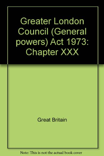 9780105130734: Greater London Council (General powers) Act 1973: Chapter XXX