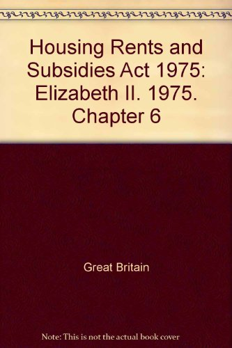 9780105406754: Housing Rents and Subsidies Act 1975: Elizabeth II. 1975. Chapter 6